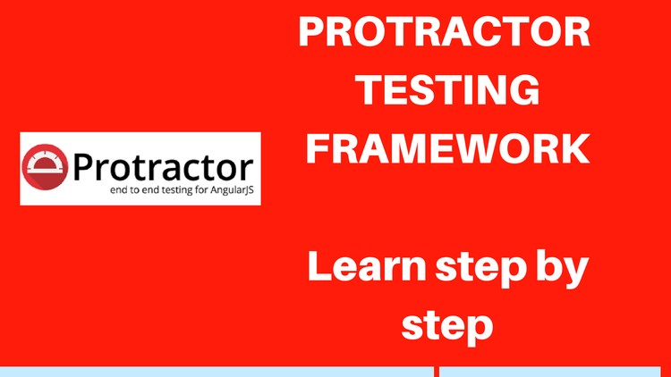 Protractor Testing Framework : Learn from Scratch